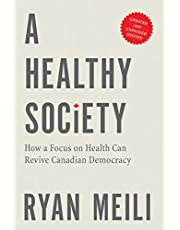 A Healthy Society: How a Focus on Health Can Revive Canadian Democracy, Updated and Expanded Edition