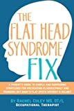 The Flat Head Syndrome Fix: A Parent's Guide to Simple and Surprising Strategies for Preventing Plagiocephaly and Rounding Out Baby's Flat Spots Without a Helmet