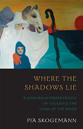 Where the Shadows Lie: A Jungian Interpretation of Tolkiens The ...