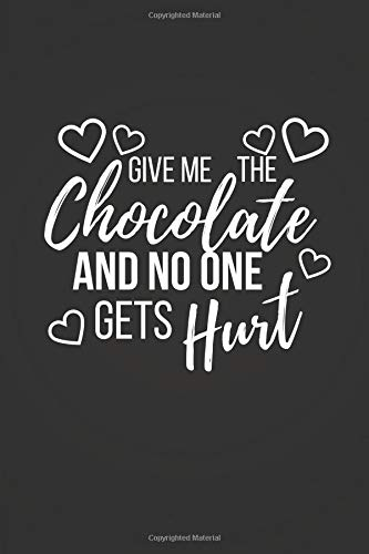 Give Me the Chocolate: Funny Chocolate Gifts Small Lined Notebook / Journal (6 X 9)