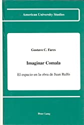 Imaginar Comala: El espacio en la obra de Juan Rulfo (American University Studies Series II, Romance Languages and Literature) (Spanish Edition)