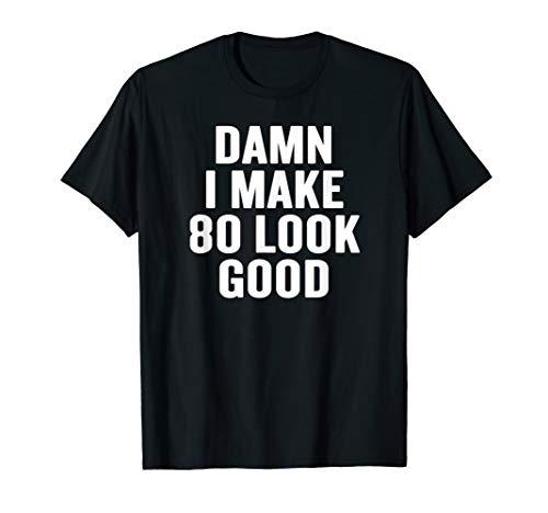 Damn I Make 80 Look Good T-shirt Halloween Christmas Funny C -