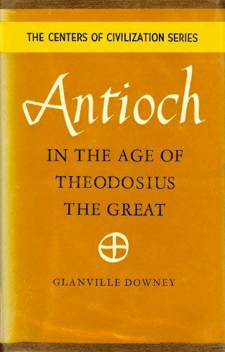 Antioch in the Age of Theodosius the Great (Centers of ()