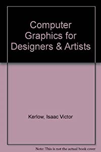 Computer graphics for designers & artists by Kerlow, Isaac Victor (1986) Hardcover