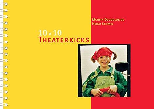 10 x 10 Theaterkicks: Sich in Szene setzen, präsentieren, Wirkung erproben (10 x 10 Ideen für den Unterricht)