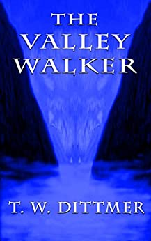 The Valley Walker by [Dittmer, T. W.]