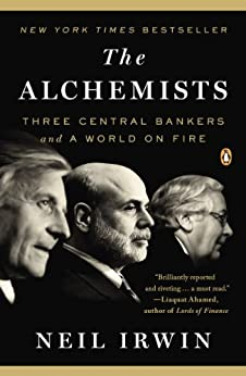 The Alchemists: Three Central Bankers and a World on Fire by [Irwin, Neil]