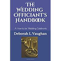 The Wedding Officiant's Handbook: A Guide for Wedding Officiants - A How-to for Wedding Celebrants including Ceremonies…