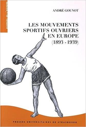 Livre gratuits en ligne Les mouvements sportifs ouvriers en Europe (1893-1939) : Dimensions transnationales et déclinaisons epub, pdf
