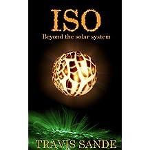 ISO: Beyond the solar system. (Interstellar Observer Book 1)