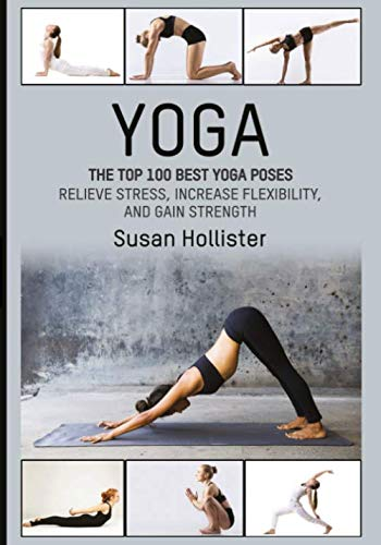 Yoga: The Top 100 Best Yoga Poses: Relieve Stress, Increase Flexibility, and Gain Strength (Yoga Pos
