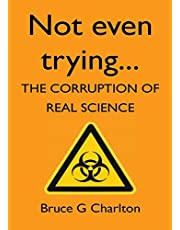 Not Even Trying: The Corruption of Real Science