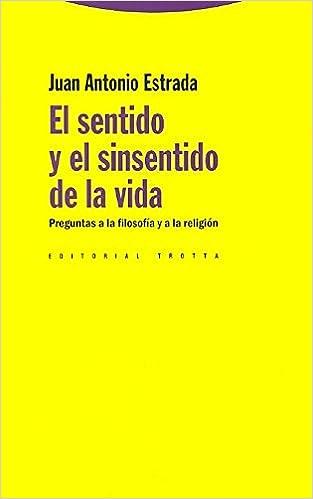 El sentido y el sinsentido de la vida: Preguntas a la filosofía y a la religión Estructuras y Procesos. Religión: Amazon.es: Juan Antonio Estrada: Libros