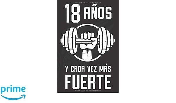 18 Años Y Cada Vez Más Fuerte: Regalo de Cumpleaños 18 Años ...