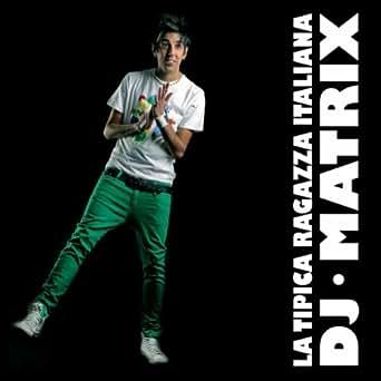 LA TIPICA RAGAZZA ITALIANA DJ MATRIX SCARICARE