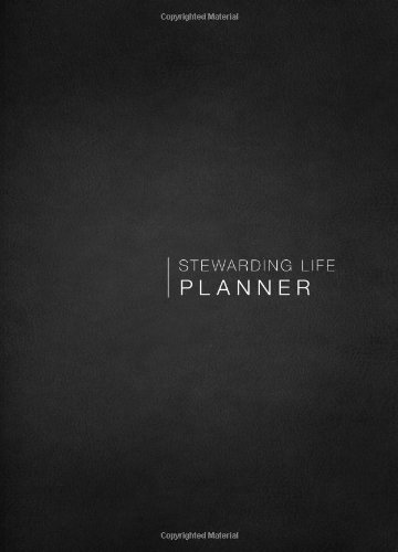 Stewarding Life Planner: Practical Equipping for Eternal Priorities