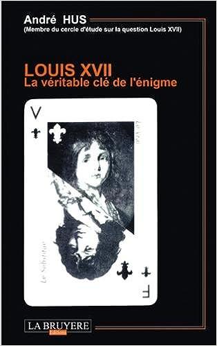 Livres Louis XVII la véritable clé de l'énigme pdf ebook