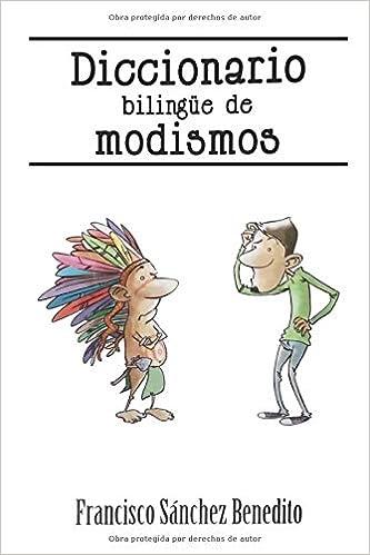 Diccionario Bilingüe De Modismos Más De 2 500 Modismos Frases Idiomáticas Refranes Y Expresiones En Inglés Y Español Spanish Edition Sánchez Benedito Francisco 9781521478646 Books