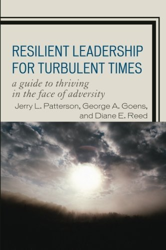 Resilient Leadership for Turbulent Times: A Guide to Thriving in the Face of Adversity by Jerry L. Patterson (2010-01-16)