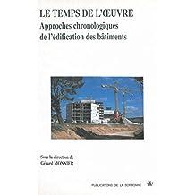 Le temps de l'oeuvre: Approches chronologiques de l'édification des bâtiments (Histoire de l'art) (French Edition)