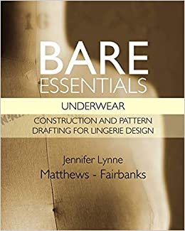 Bare Essentials  Underwear  Construction and Pattern Drafting for Lingerie  Design  Jennifer Lynne Matthews-Fairbanks  9780983132820  Amazon.com  Books 6c1fd7c85