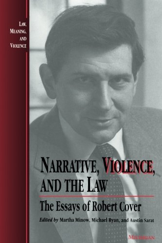 Narrative, Violence, and the Law: The Essays of Robert Cover (Law, Meaning, and Violence)