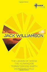 Jack Williamson SF Gateway Omnibus: The Legion of Space, The Humanoids, Terraforming Earth, Wonder's Child (Sf Gateway Library)