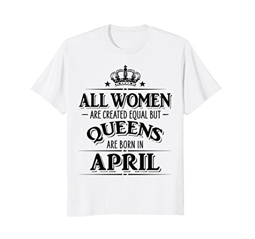 4d61957a All Women Created Equal But Queens Are Born In APRIL Shirt - Buy Online in  Oman. | Apparel Products in Oman - See Prices, Reviews and Free Delivery in  ...