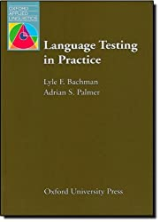 Language Testing in Practice: Designing and Developing Useful Language Tests (Oxford Applied Linguistics) 1st edition by Bachman, Lyle F., Palmer, Adrian S. (1996) Paperback