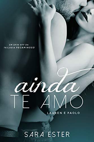 Ainda te amo — Lauren e Paolo: Um conto da trilogia Pecaminoso