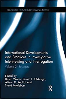International Developments and Practices in Investigative Interviewing and Interrogation: Volume 2: Suspects (Routledge Frontiers of Criminal Justice)