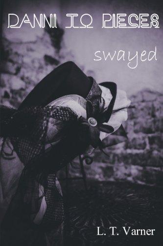 Danni To Pieces: Book Three: Swayed (Dani To Pieces) (Volume 3) ebook