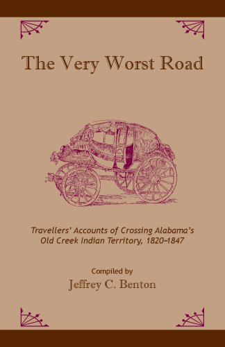 The Very Worst Road: Travellers' Accounts of Crossing Alabama's Old Creek Indian Territory, 1820-1847 (Alabama Fire Ant)