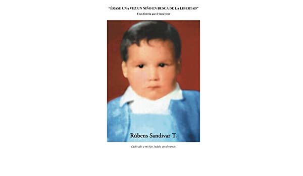 Érase una vez un niño en busca de la libertad.: Una historia que le hará vivir (Spanish Edition): Rúbens Sandivar T.: 9781506505114: Amazon.com: Books