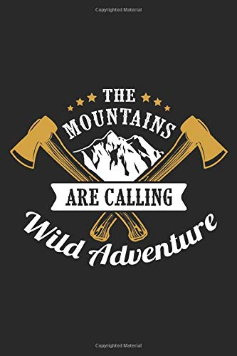 The mountains are calling wild adventure: Camping Notizbuch 6x9 liniert