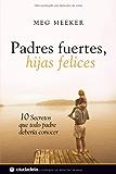 Padres fuertes, hijas felices (Vida práctica) (Spanish Edition)