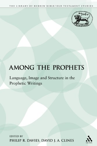 Among the Prophets: Language, Image and Structure in the Prophetic Writings (The Library of Hebrew Bible/Old Testament Studies) by Sheffield Academic Press