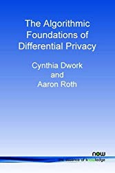 The Algorithmic Foundations of Differential Privacy (Foundations and Trends in Theoretical Computer Science)
