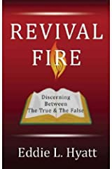 REVIVAL FIRE: Discerning Between the True & the False Kindle Edition