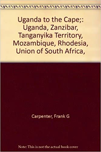 Download Uganda to the Cape;: Uganda, Zanzibar, Tanganyika Territory, Mozambique, Rhodesia, Union of South Africa, PDF, azw (Kindle)
