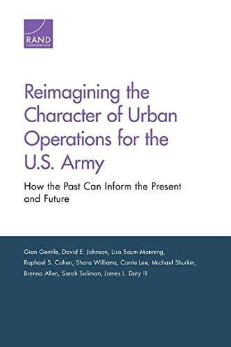 Reimagining the Character of Urban Operations for the U.S. Army: How the Past Can Inform the Present and Future