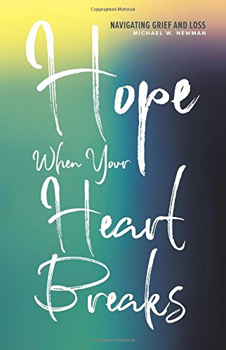 Hope When Your Heart Breaks: Navigating Grief and Loss