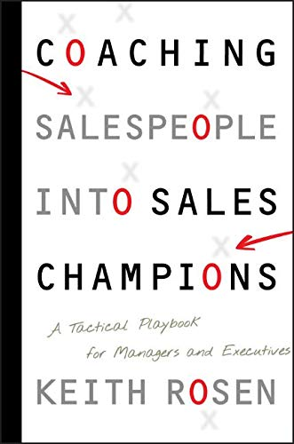 (Coaching Salespeople into Sales Champions: A Tactical Playbook for Managers and Executives )