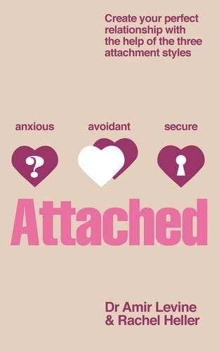 Attached: Create Your Perfect Relationship with the Help of the Three Attachment Styles. by Amir Levine, Rachel Heller