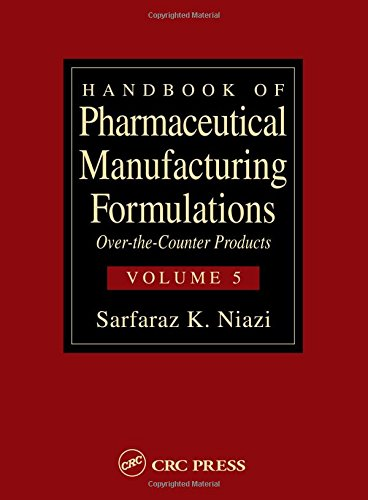 Over The Counter Pharmaceuticals (Handbook of Pharmaceutical Manufacturing Formulations: Over-the-Counter Products (Volume 5 of)