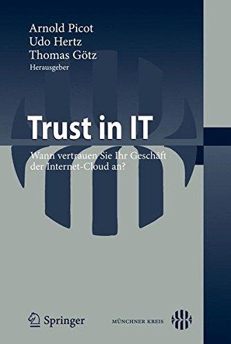 Trust in IT: Wann vertrauen Sie Ihr Geschaft der Internet-Cloud an? (German Edition)