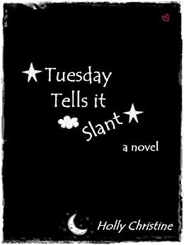 Tuesday Tells it Slant by [Christine, Holly]