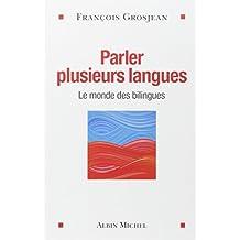 Parler plusieurs langues: Le monde des bilingues