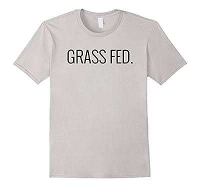 Grass Fed T-Shirt Funny Vegan Tee, Vegetarian Healthy Living