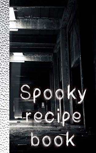 Spooky recipe book: Recipe Book for halloween - Abandoned building Spooky Cookbook Journal of your all hallows eve food experiments -